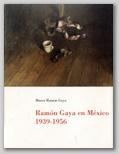 (37) RAMÓN GAYA EN MÉXICO 1939-1956. 9 OCTUBRE – 10 DICIEMBRE 1996.