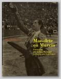 (41) MANOLETE EN MURCIA. FOTOGRAFÍAS DEL ARCHIVO MUNICIPAL REALIZADAS POR JUAN LÓPEZ. 5 SEPTIEMBRE – 5 OCTUBRE 1997